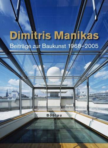 Dimitris Manikas Beiträge zur Baukunst 1968 - 2006. Hrsg.: Universität für Angewandte Kunst in Wien. Erstauflage, EA