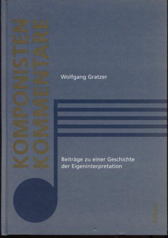 Gratzer, Wolfgang: Komponistenkommentare Beiträge zu einer Geschichte der Eigeninterpretation. Wiener musikwiss. Beiträge, 22 Erstauflage, EA