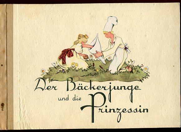 Felsberg, Herta-Len: Der Bäckerjunge und die Prinzessin. 26.-50. Tausend