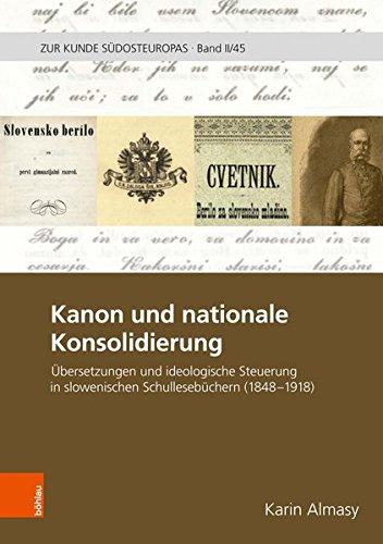 Kanon und nationale Konsoldierung - Übersetzungen und ideologische Steuerung in slowenischen Schullesebüchern 1848-1918. Zur Kunde Südosteuropas 2 ; 45. Erstauflage, EA