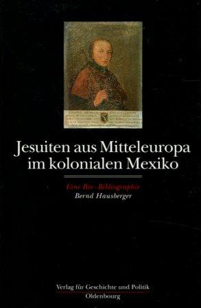 Jesuiten aus Mitteleuropa im kolonialen Mexiko - eine Bio-Bibliographie. Studien zur Geschichte und Kultur der iberischen und iberoamerikanischen Länder ; Band 2. Erstauflage, EA