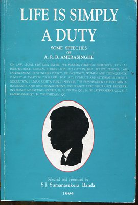 Life is simply a duty. Some speeches of A.R.B. Amerasinghe, selected ans presented by S.J. Sumanasekera Banda. first Edition