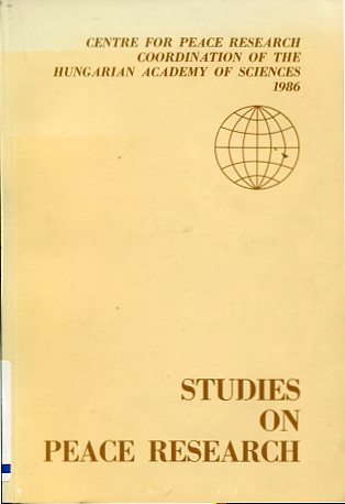 Studies on Peace Research. Centre for Peace Research Coordination of the Hungarian Academy of Sciences 1986. first Edition