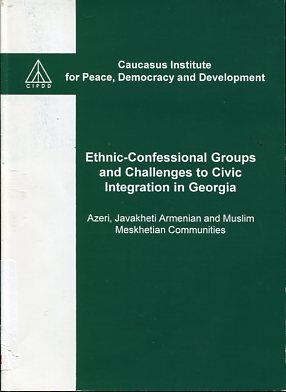 Ethnic-Confessional Groups and Challenges to Civic Integration in Georgia. first Edition