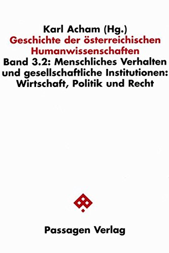 Geschichte der österreichischen Humanwissenschaften Band 3. Menschliches Verhalten und gesellschaftliche Institutionen. 2., Wirtschaft, Politik und Recht. Deutsche Erstauflage EA