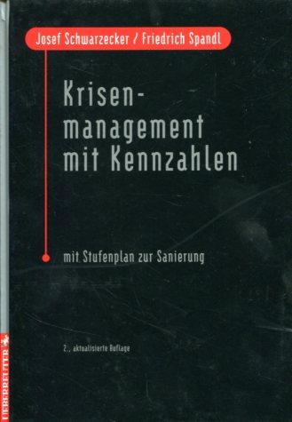 Schwarzecker, Josef und Friedrich Spandl: Krisenmanagement mit Kennzahlen - Mit Stufenplan zur Sanierung. 2., aktualisierte Aufl.