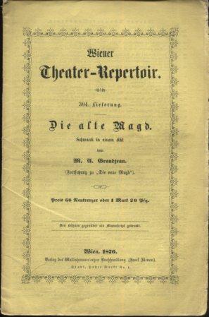 Grandjean, M. A.: Die alte Magd, Schwank in einem Akt. Reihe: Wiener Theater-Repertoir, 304 Lieferung. Erstausgabe, EA