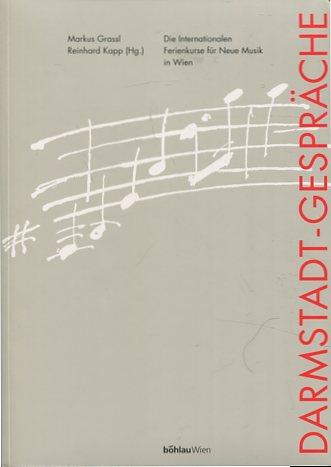 Grassl, Markus Hrsg. und Reinhard Hrsg. Kapp: Darmstadt-Gespräche - die Internationalen Ferienkurse für Neue Musik ; in Wien. Wiener Veröffentlichungen zur Musikgeschichte BAnd 1. Erstauflage, EA