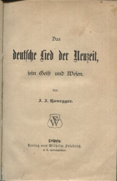 Honegger, J.J.: Das deutsche Lied der Neuzeit, sein Geist und Wesen. Erstaugabe, EA