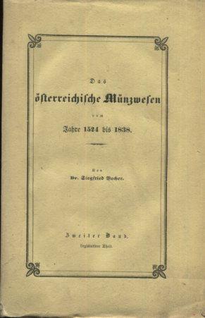 Das österreichische Münzwesen vom Jahre 1524 bis 1838 in historischer, statistischer und legislativer Hinsicht. Zweiter Band: Legislativer Theil. Erstauflage, EA,