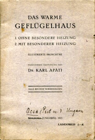 Das warme Geflügelhaus - Illustrierte Broschüre. 1.: ohne besondere Heizung; 2.: mit besonderer Heizung - Patentierte Erfindung des Karl Apati. Erstauflage, EA