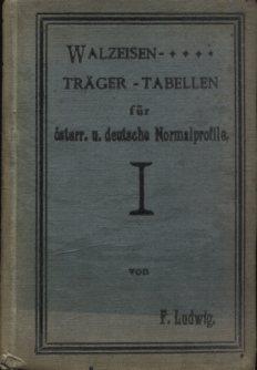 Bauträger-Tabellen für Oesterreichische und Deutsche Trägertypen. Erstaugabe, EA