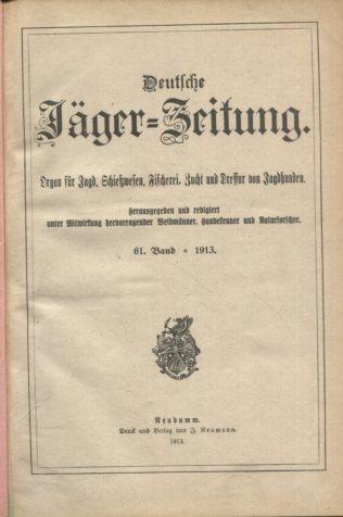 Deutsche Jäger-Zeitung. 65. Band, Heft 1-53. Organ für Jagd, Schießwesen, Fischerei, Zucht und Dressur von Jagdhunden. Erstausgabe, EA