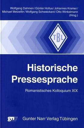 Historische Pressesprache - Romanistisches Kolloquium XIX. Tübinger Beiträge zur Linguistik ; 495. Erstauflage, EA