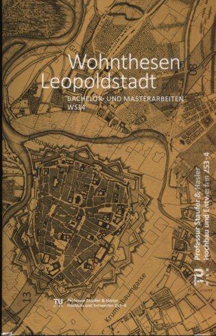Wohnthesen Leopoldstadt. Bachlor- und Masterarbeiten WS14. Erstauflage, EA