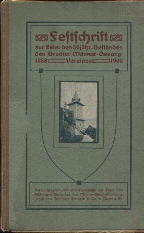 Festausschuß (Hrsg.): Festschrift zur Feier des 50jährigen Bestandes des Brucker Männergesangvereines 1858-1908. Erstauflage, EA,