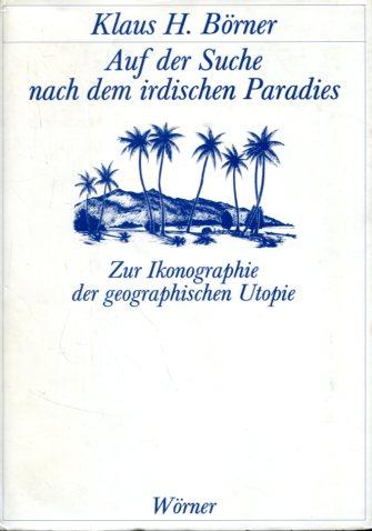 Auf der Suche nach dem irdischen Paradies - Zur Ikonographie d. geograph. Utopie. Erstauflage, EA