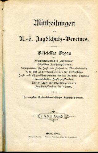 Mittheilungen des N.-ö. Jagdschutz-Vereines. XXII.Band 1900. Hrsg.: Niederösterreichischer Jagdschutz-Verein Erstauflage, EA