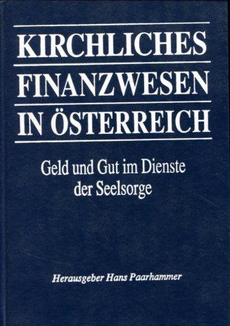Kirchliches Finanzwesen in Österreich. Geld und Gut im Dienste der Seelsorge. Erstauflage, EA