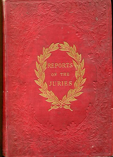 Reports of the Juries on the subjects in the thirty classes into which the exhibition was divided. Exhibition of the Works of Industry of All Nations 1851. first Edition