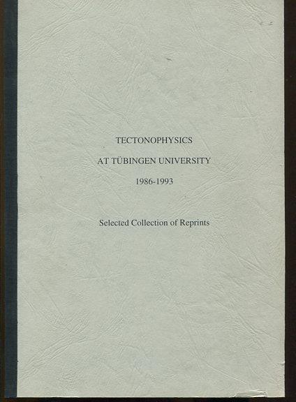 Tectonophysics at Tübingen Univertity 1986 - 1993. Selected Collection of Reprint. Reprint