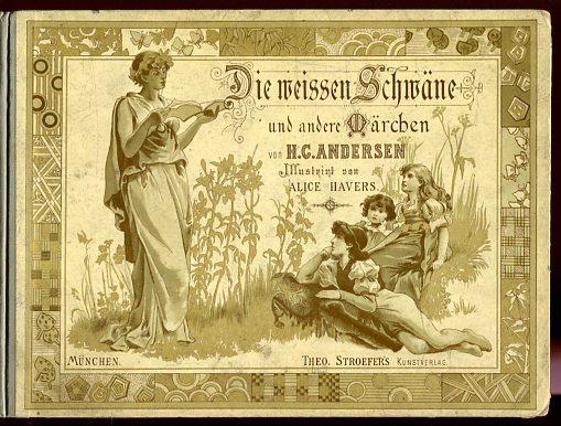 Die weissen Schwäne und andere Märchen. illustrirt ( illustriert )  von Alice Havers. Erstauflage, EA
