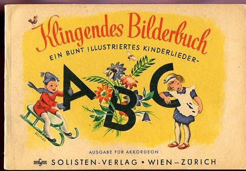 Klingendes Bilderbuch - ein bunt illustriertes Kinderlieder - ABC. Ausgabe für Akkordeon Erstauflage, EA