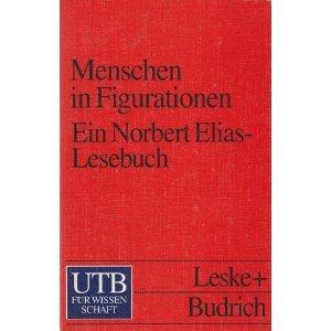 Menschen in Figurationen - ein Lesebuch zur Einführung in die Prozess- und Figurationssoziologie von Norbert Elias. UTB ; 1852. Taschenbuchausgabe