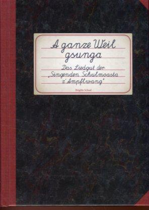 A ganze Weil gsunnga - Das Liedgut der Singenden Schulmoasta z´Ampflwang. Volkslied und Volksmusik in Oö. Nr. 18 Serie Volkslieder Band 52. Erstauflage, EA