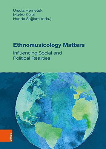 Hemetek, Ursula, Hande Saglam and Marko Kölbl: Ethnomusicology Matters - Influencing Social and Political Realities. Musik Traditionen / Music Traditions ; Band 001 first Edition