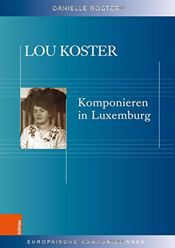 Lou Koster - Komponieren in Luxemburg. Europäische Komponistinnen ; Band 10. Erstauflage, EA