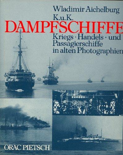 K.u.k. Dampfschiffe - Kriegs-, Handels- u. Passagierschiffe in alten Photographien. Erstauflage, EA