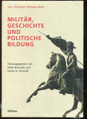 Militär, Geschichte und politische Bildung. herausgegeben von von Peter Broucek und Erwin A. Schmidl. Erstauflage, EA