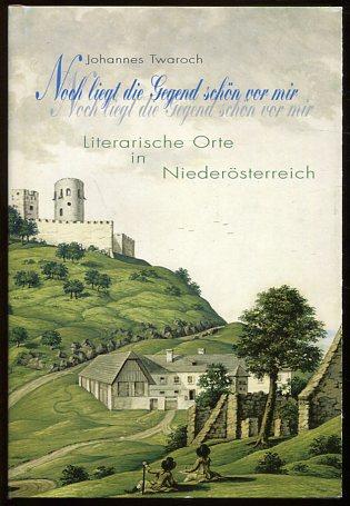 Noch liegt die Gegend schön vor mir - literarische Orte in Niederösterreich. im Auftr. der Dokumentationsstelle für Literatur in Niederösterreich. Erstauflage, EA