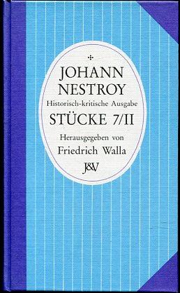 Johann Nestrox Stücke 7 / 11 -  Der Tritschtratsch Müller - Kohlenbrenner und Sesseltrager. Historisch-kritische Ausgabe von herausgegeben von Jürgen Hein und Johann Hüttner. Erstauflage dieser Ausgabe, EA