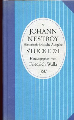 Johann Nestrox Stücke 7 / I. Das Verlobungsfest im Feenreiche, Die Gleichheit der Jahre, Historisch-kritische Ausgabe von herausgegeben von Jürgen Hein und Johann Hüttner. Erstauflage dieser Ausgabe, EA