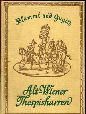 Alt-Wiener Thespiskarren. Die Frühzeit der Wiener Vorstadtbühnen. Erstauflage, EA.