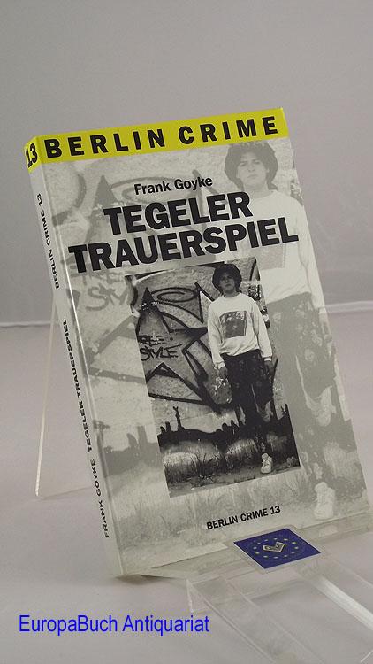 Tegeler Trauerspiel Der fünfte Dietrich-Kölling-Krimi. Berlin Crime 13 Originalausgabe,