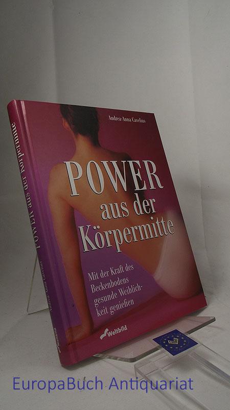 Power aus der Körpermitte. Mit der Kraft des Beckenbodens gesunde Weiblichkeit genießen.