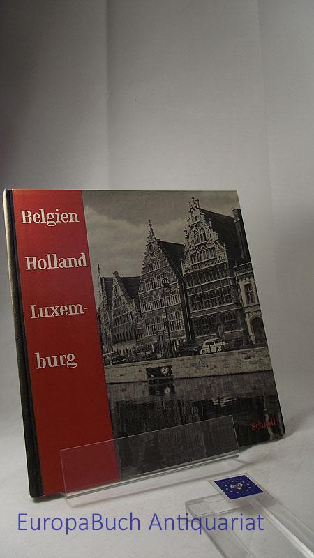 Holland, Belgien, Luxemburg Altes Land und alte Städte. 100 Bilder nach Fotos von Jean Roubier mit Texten vers. von Joseph Delmelle