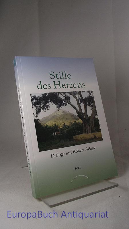 Stille des Herzens : Dialoge mit Robert Adams Teil 1. Org.Titel: Robert Adams : Silence of the heart Band 1 6. Aufl.