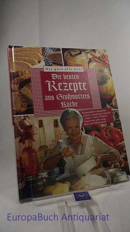 Die besten Rezepte aus Großmutters Küche Die gute alte Zeit.