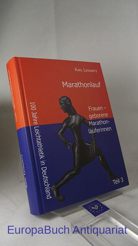 Lennartz, Karl: Marathonlauf; Teil 3. Frauen - geborene Marathonläuferinnen. 100 Jahre Leichtathletik in Deutschland. Band 8. Herausgegeben von : Dt. Ges. für Leichtathletik-Dokumentation.