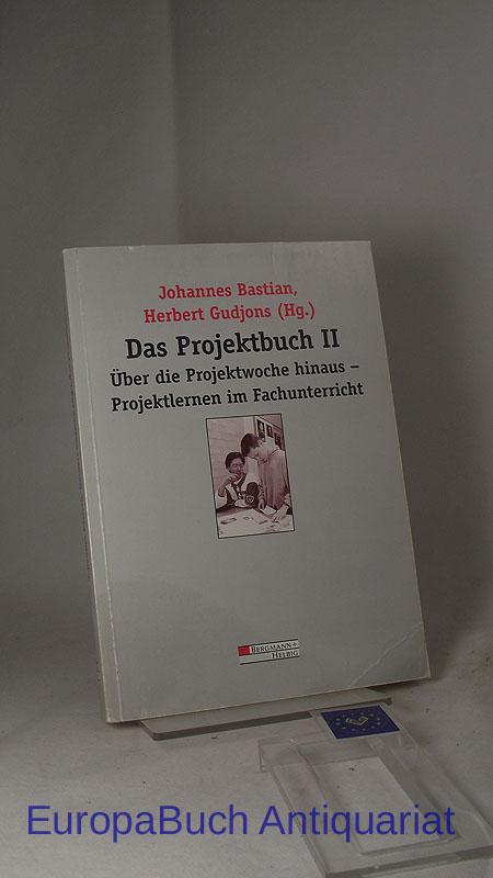 Das Projektbuch II, Band 2, Über die Projektwoche hinaus, Projektlernen im Fachunterricht 3. Auflage 1998,