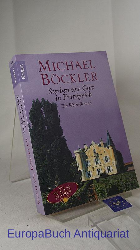 Sterben wie Gott in Frankreich: Ein Wein-Roman Mit Weinführer. vollständige Taschenbuchausgabe 2004,