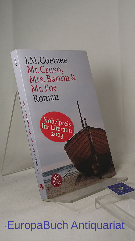 Mr. Cruso, Mrs. Barton und Mr. Foe : Roman. Aus dem Englischen von Wulf Teichmann, Fischer 13251; 2. Auflage 2003, - Coetzee, John M.