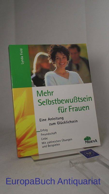 Mehr Selbstbewußtsein für Frauen Eine Anleitung zum Glücklichsein -Erfolg- Freundschaft- Liebe- Mit zahlreichen Übungen und Beispielen. Aus dem Englischen von Hubert Roth.