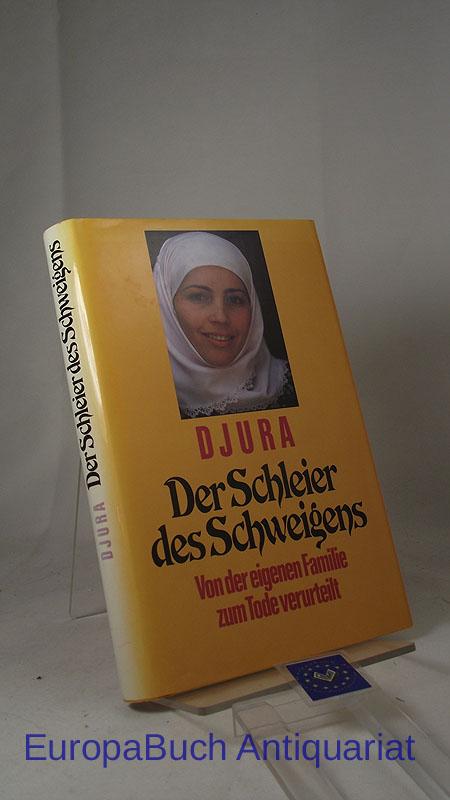 Djura: Der Schleier des Schweigens Von der eigenen Familie zum Tode verurteilt. Aus dem Französischen von Rudolf Kimmig.