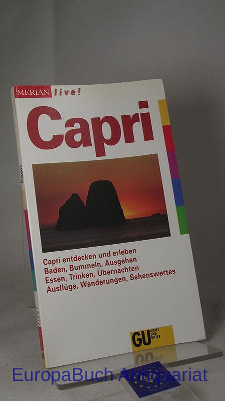 Merian live ! Capri : Capri entdecken und erleben; Baden, Bummeln, Ausgehen, Essen, Trinken, Übernachten, Ausflüge, Wanderungen, Sehenswertes. 1. Auflage 1995,