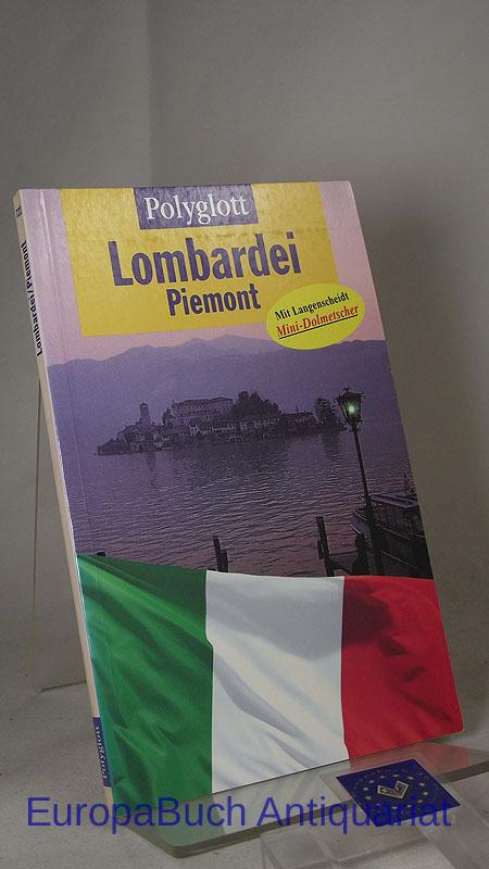 Polyglott Lombardei, Piemont/ Aostatal : Mit Langenscheidt-Mini-Dolmetscher. Herausgegeben von : Polyglott-Redaktion. Pläne und Karten Cordula Mann, Polyglott-Reiseführer 722, 1. Auflage 1996,